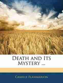 Death and Its Mystery ... by Camille Flammarion