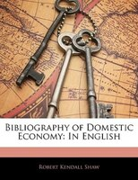 Bibliography of Domestic Economy: In English