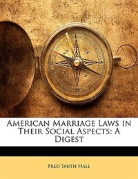 American Marriage Laws in Their Social Aspects: A Digest