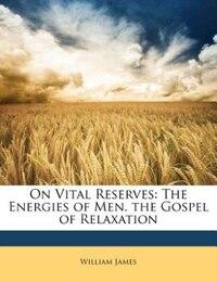 On Vital Reserves: The Energies Of Men. The Gospel Of Relaxation
