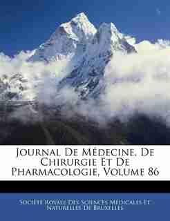 Journal De Médecine, De Chirurgie Et De Pharmacologie, Volume 86 by Société Royale Des Sciences Médicales