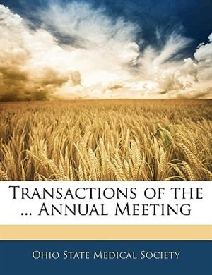 Transactions Of The ... Annual Meeting by Ohio State Medical Society