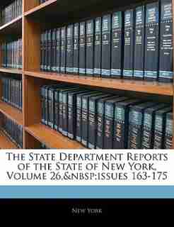 The State Department Reports of the State of New York, Volume 26,issues 163-175 by New York