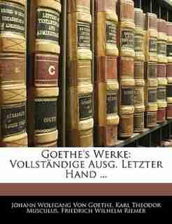 Goethe's Werke: Vollständige Ausg. Letzter Hand ... by Johann Wolfgang Von Goethe