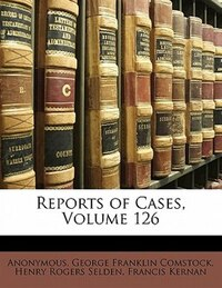 Reports Of Cases, Volume 126