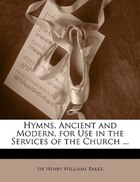 Hymns, Ancient And Modern, For Use In The Services Of The Church ...