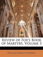 Review Of Fox's Book Of Martyrs, Volume 3