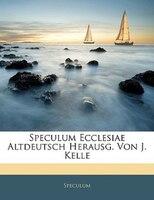 Speculum Ecclesiae Altdeutsch Herausg. Von J. Kelle
