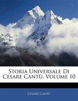 Storia Universale Di Cesare Cantu, Volume 10