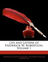 Life And Letters Of Frederick W. Robertson, Volume 1