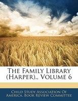 The Family Library (Harper)., Volume 6