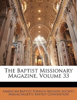The Baptist Missionary Magazine, Volume 33 de American Baptist Foreign Mission Society