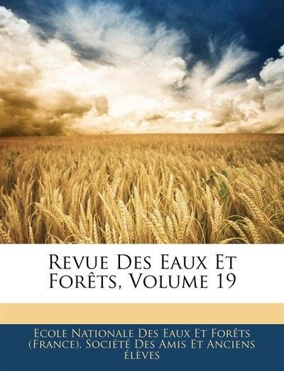 Revue Des Eaux Et Forêts, Volume 19 by Ecole Nationale Des Eaux Et Forêts (fra