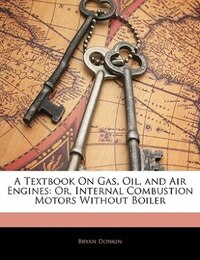 A Textbook On Gas, Oil, And Air Engines: Or, Internal Combustion Motors Without Boiler