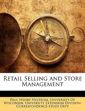 Retail Selling And Store Management by Paul Henry Nystrom