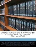 Jahres-bericht Des Historischen Vereines Von Oberbayern, Volumes 13-16