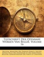 Tijdschrift Der Openbare Werken Van België, Volume 16