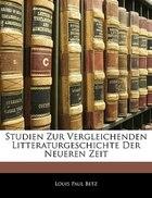 Studien Zur Vergleichenden Litteraturgeschichte Der Neueren Zeit
