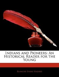 Indians And Pioneers: An Historical Reader For The Young