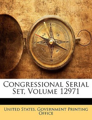 Congressional Serial Set, Volume 12971 by United States. Government Printing Offic