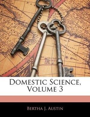 Domestic Science, Volume 3 de Bertha J. Austin