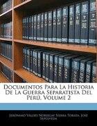 Documentos Para La Historia De La Guerra Separatista Del Perú, Volume 2