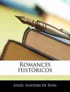 Romances Históricos by Angel Saavedra De Rivas