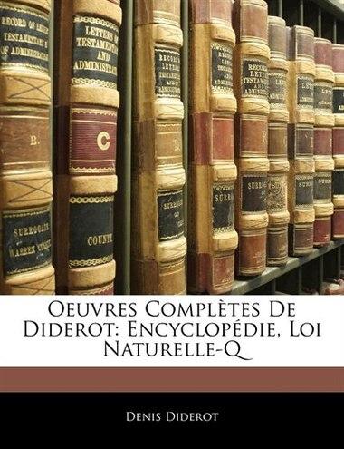 Oeuvres Complètes De Diderot: Encyclopédie, Loi Naturelle-q by Denis Diderot