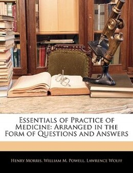 Book Essentials Of Practice Of Medicine: Arranged In The Form Of Questions And Answers by Henry PH.D. Morris