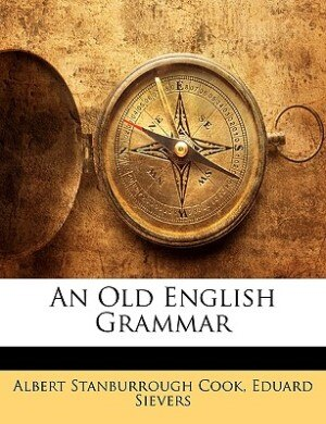 An Old English Grammar by Albert Stanburrough Cook