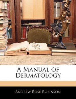 Book A Manual Of Dermatology by Andrew Rose Robinson
