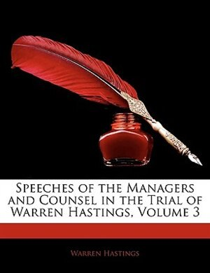 Speeches Of The Managers And Counsel In The Trial Of Warren Hastings, Volume 3 by Warren Hastings