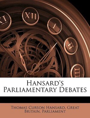Hansard's Parliamentary Debates by Great Britain. Parliament