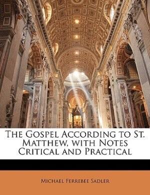 The Gospel According To St. Matthew, With Notes Critical And Practical de Michael Ferrebee Sadler