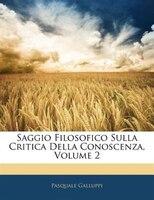 Saggio Filosofico Sulla Critica Della Conoscenza, Volume 2