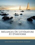 Mélanges De Littérature Et D'histoire