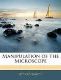 Manipulation Of The Microscope