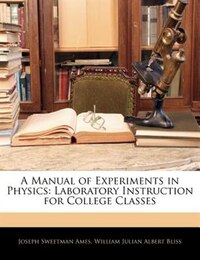 A Manual of Experiments in Physics: Laboratory Instruction for College Classes