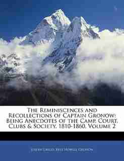 The Reminiscences And Recollections Of Captain Gronow: Being Anecdotes Of The Camp, Court, Clubs & Society, 1810-1860, Volume 2 by Joseph Grego