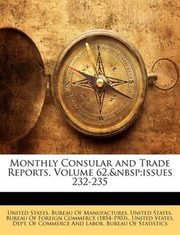 Book Monthly Consular And Trade Reports, Volume 62, issues 232-235 by United States. Bureau Of Manufactures