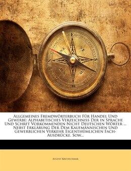 Book Allgemeines Fremdw÷rterbuch F³r Handel Und Gewerbe: Alphabetisches Verzeichniss Der In Sprache Und… by August Kretzschmar