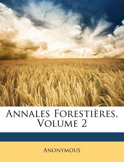 Annales Forestières, Volume 2 by Anonymous