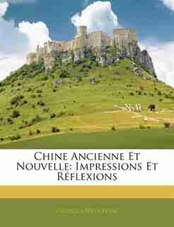 Chine Ancienne Et Nouvelle: Impressions Et Réflexions by Georges Weulersse