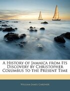 A History Of Jamaica From Its Discovery By Christopher Columbus To The Present Time