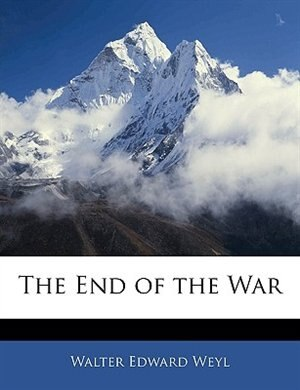 The End Of The War by Walter Edward Weyl