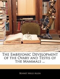 The Embryonic Development Of The Ovary And Testis Of The Mammals ...