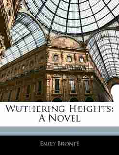 Wuthering Heights: A Novel by Emily Brontë