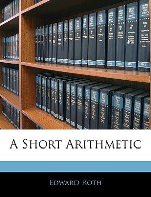A Short Arithmetic by Edward Roth