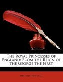 The Royal Princesses of England: From the Reign of the George the First