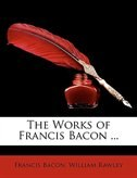 The Works Of Francis Bacon ... by William Rawley